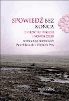 Spowiedź bez końca. O grzechu, pokucie i nowym życiu - Paweł Kozacki OP, Wojciech Prus OP - ebook