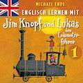 Englisch lernen mit Jim Knopf und Lukas dem Lokomotivführer 1 - Michael Ende - Hörbüch