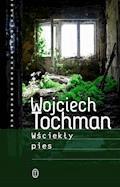 Wściekły pies - Wojciech Tochman - ebook