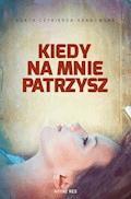 Kiedy na mnie patrzysz - Agata Czykierda-Grabowska - ebook