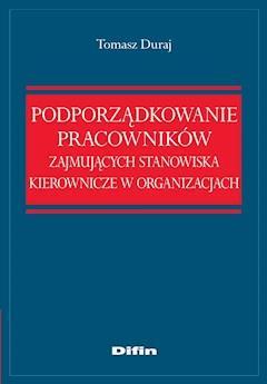 Podporządkowanie pracowników zajmujących stanowiska kierownicze w organizacjach - Tomasz Duraj - ebook