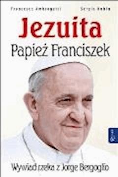 Jezuita - Papież Franciszek. Wywiad rzeka z Jorge Bergoglio - Sergio Rubin Francesca Ambrogetti - ebook