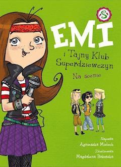 Emi i Tajny Klub Superdziewczyn. Na scenie - Agnieszka Mielech - ebook