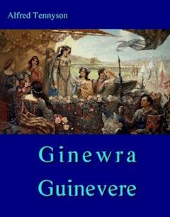 Ginewra - Guinevere - Alfred Lord Tennyson - ebook
