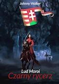 Lud Moroi - cz. 1. - Czarny Rycerz - Johnny Walker - ebook