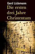 Die ersten drei Jahre Christentum - Gerd Lüdemann - E-Book
