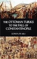 The Ottoman Turks to the Fall of Constantinople - Edwin Pears - ebook