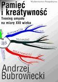Pamięć i kreatywność. Trening umysłu na miarę XXI wieku - Andrzej Bubrowiecki - ebook