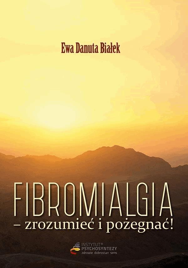 Fibromialgia. Zrozumieć i pożegnać! - Tylko w Legimi możesz przeczytać ten tytuł przez 7 dni za darmo. - dr Ewa D. Białek