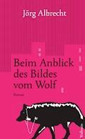 Beim Anblick des Bildes vom Wolf - Jörg Albrecht - E-Book