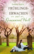 Frühlingserwachen auf Gracewood Hall - Sandra Rehle - E-Book
