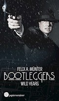 Bootleggers - Wild Years - Felix A. Münter - E-Book