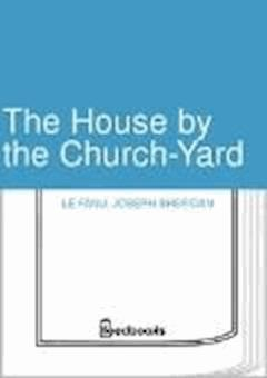 The House by the Church-Yard - Joseph Sheridan Le Fanu - ebook
