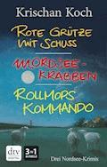 Rote Grütze mit Schuss - Mordseekrabben - Rollmopskommando - Krischan Koch - E-Book