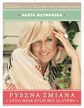Pyszna zmiana, czyli moje życie bez glutenu - Agata Młynarska - ebook