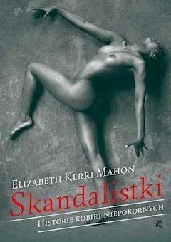 Skandalistki. Historie kobiet niepokornych - Elizabeth Kerri Mahon - ebook