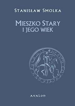 Mieszko Stary i jego wiek - Stanisław Smolka - ebook