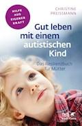Gut leben mit einem autistischen Kind - Christine Preißmann - E-Book