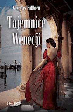 Tajemnice Wenecji. Część 1 - Grzegorz Fullborn - ebook