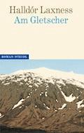 Am Gletscher - Halldór Laxness - E-Book