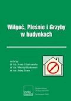 Wilgoć, Pleśnie i Grzyby w budynkach. - Anna Charkowska, Maciej Mijakowski, Jerzy Sowa - ebook