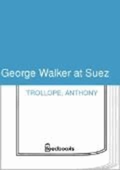 George Walker at Suez - Anthony Trollope - ebook