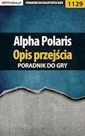 """Alpha Polaris - opis przejścia - poradnik do gry - Katarzyna """"Kayleigh"""" Michałowska - ebook"""