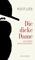Die dicke Dame und andere kurze Geschichten (eBook) - Root Leeb - E-Book