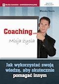 Coaching. Misja życia. Jak wykorzystać swoją wiedzę, aby skutecznie pomagać innym - Wanda Szulc - ebook