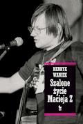 Szalone życie Macieja Z - Henryk Waniek - ebook