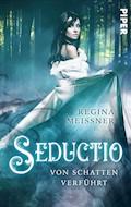 Seductio - Von Schatten verführt - Regina Meißner - E-Book