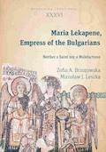 Maria Lekapene, Empress of the Bulgarians. Neither a Saint nor a Malefactress - Zofia A. Brzozowska, Mirosław J. Leszka - ebook