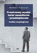 Przestrzenny wymiar karier menedżerów i przedsiębiorców. Analiza socjologiczna - Waldemar Dymarczyk - ebook