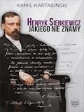 Henryk Sienkiewicz jakiego nie znamy - Kamil Kartasiński - ebook