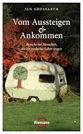 Vom Aussteigen und Ankommen - Jan Grossarth - E-Book