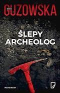 Ślepy archeolog - Marta Guzowska - ebook
