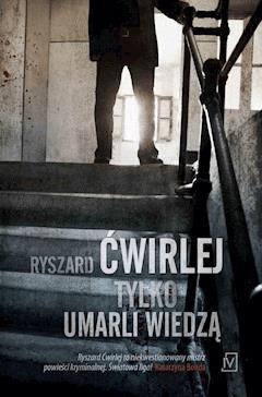 Tylko umarli wiedzą - Ryszard Ćwirlej - ebook