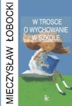 W trosce o wychowanie w szkole  - Mieczysław Sobocki - ebook