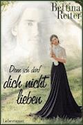 Denn ich darf dich nicht lieben - Bettina Reiter - E-Book