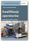 Kwalifikacje operatorów – planowanie szkoleń i rozwoju - Marzena Leszczyk-Kabacińska - ebook