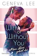 With or Without You - Mein Herz gehört dir - Geneva Lee - E-Book