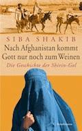 Nach Afghanistan kommt Gott nur noch zum Weinen - Siba Shakib - E-Book