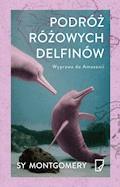 Podróż różowych delfinów. Wyprawa do Amazonii - Sy Montgomery - ebook