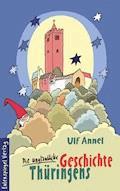 Die unglaubliche Geschichte Thüringens - Ulf Annel - E-Book