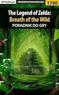 """The Legend of Zelda: Breath of the Wild - poradnik do gry - Damian Kubik, Grzegorz """"Alban3k"""" Misztal - ebook"""