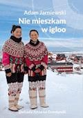 Nie mieszkam w igloo - Adam Jarniewski - ebook