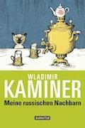 Meine russischen Nachbarn - Wladimir Kaminer - E-Book