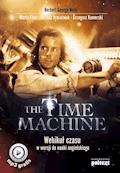 The Time Machine. Wehikuł czasu w wersji do nauki angielskiego - Herbert George Wells, Marta Fihel, Dariusz Jemielniak - ebook