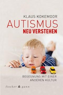 Autismus neu verstehen - Klaus Kokemoor - E-Book