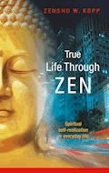 True Life Through Zen - Zensho W. Kopp - ebook